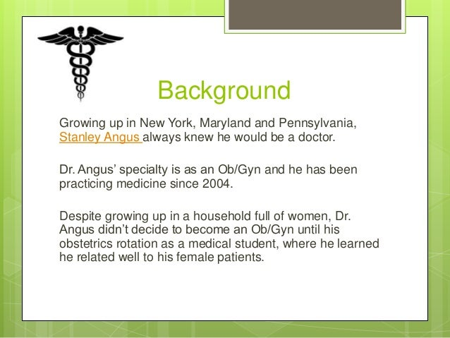 Background Growing up in New York, Maryland and Pennsylvania, Stanley Angus always knew he would be a doctor. Dr. Angus' s...