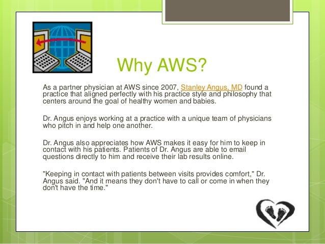 Why AWS? As a partner physician at AWS since 2007, Stanley Angus, MD found a practice that aligned perfectly with his prac...