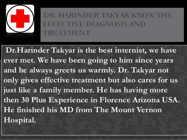 Dr.Harinder Takyar is the best internist, we have ever met. We have been going to him since years and he always greets us ...