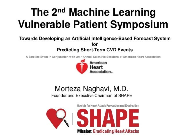 Morteza Naghavi, M.D. Founder and Executive Chairman of SHAPE The 2nd Machine Learning Vulnerable Patient Symposium Toward...