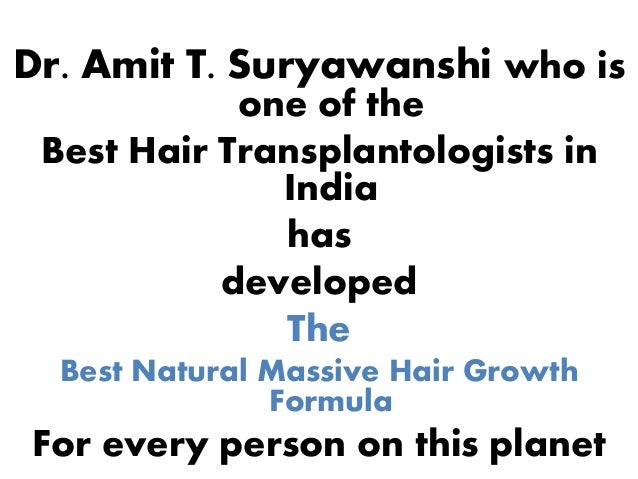 Dr. Amit T. Suryawanshi who is one of the Best Hair Transplantologists in India has developed The Best Natural Massive Hai...
