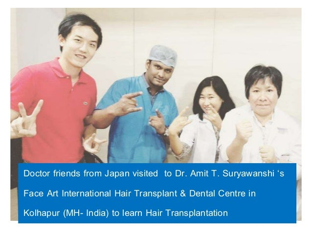 Doctor friends from Japan visited to Dr. Amit T. Suryawanshi 's Face Art International Hair Transplant & Dental Centre in ...