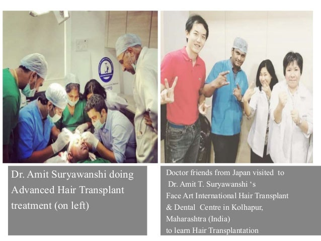 Dr. Amit Suryawanshi doing Advanced Hair Transplant treatment (on left) Doctor friends from Japan visited to Dr. Amit T. S...