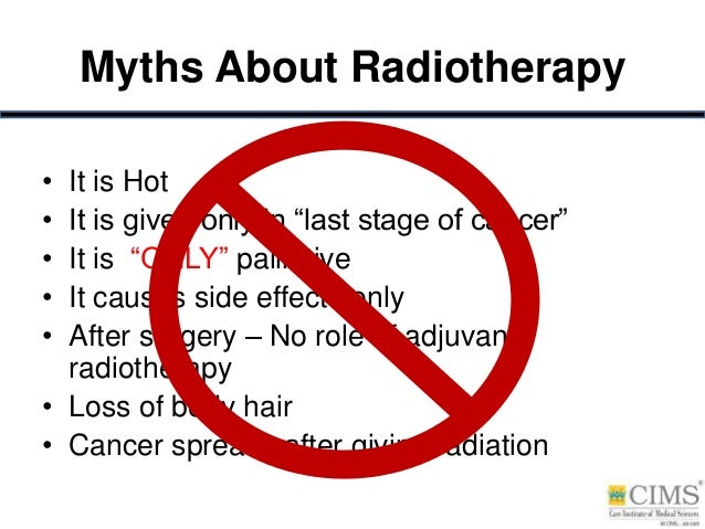 """Myths About Radiotherapy • It is Hot • It is given only in """"last stage of cancer"""" • It is """"ONLY"""" palliative • It causes si..."""
