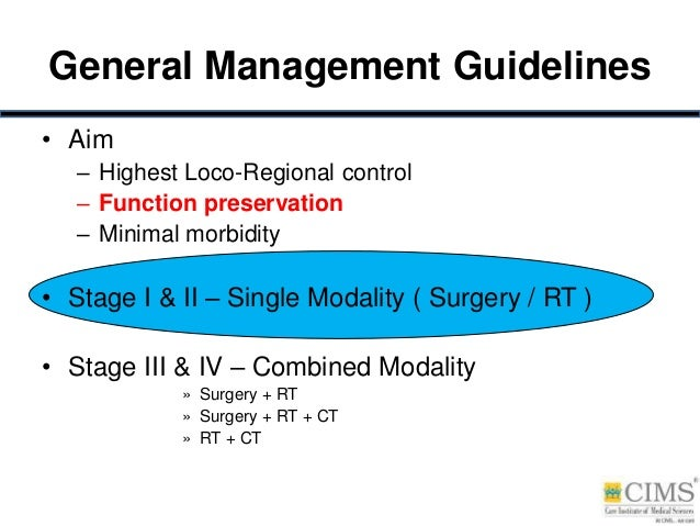 General Management Guidelines • Aim – Highest Loco-Regional control – Function preservation – Minimal morbidity • Stage I ...
