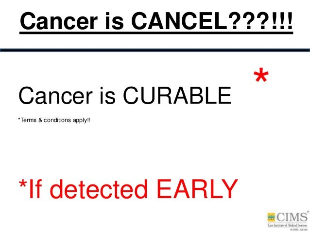 Cancer is CURABLE **Terms & conditions apply!! *If detected EARLY Cancer is CANCEL???!!!