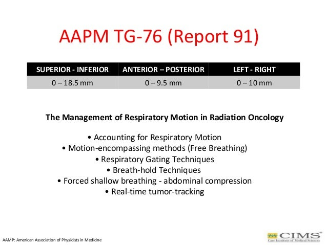 AAMP: American Association of Physicists in Medicine AAPM TG-76 (Report 91) • Accounting for Respiratory Motion • Motion-e...