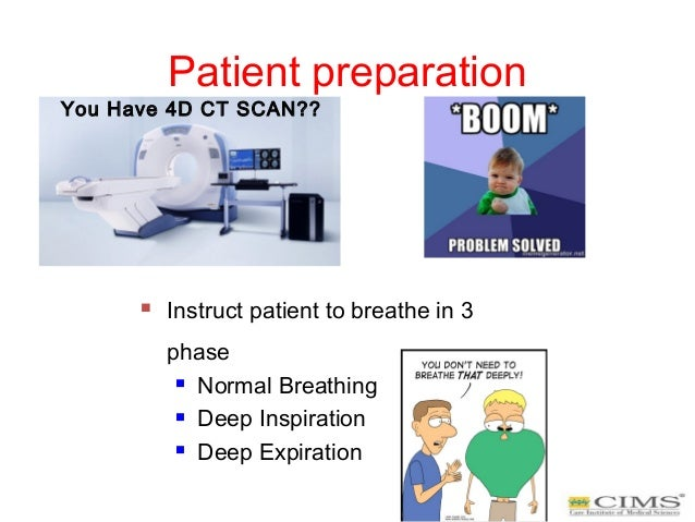 Patient preparation  Instruct patient to breathe in 3 phase  Normal Breathing  Deep Inspiration  Deep Expiration You H...