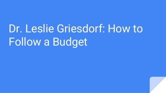 Dr. Leslie Griesdorf: How to Follow a Budget