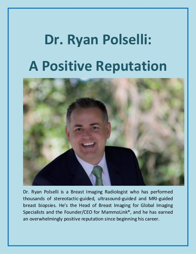 Dr. Ryan Polselli: A Positive Reputation Dr. Ryan Polselli is a Breast Imaging Radiologist who has performed thousands of ...