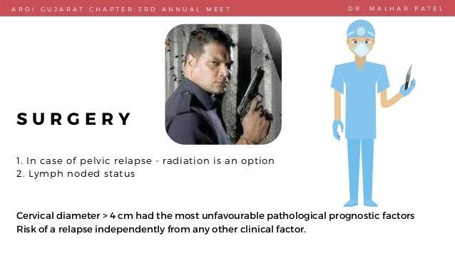 S U R G E R Y 1. In case of pelvic relapse - radiation is an option 2. Lymph noded status Cervical diameter > 4 cm had the...