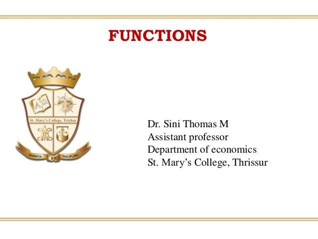 FUNCTIONS Dr. Sini Thomas M Assistant professor Department of economics St. Mary's College, Thrissur