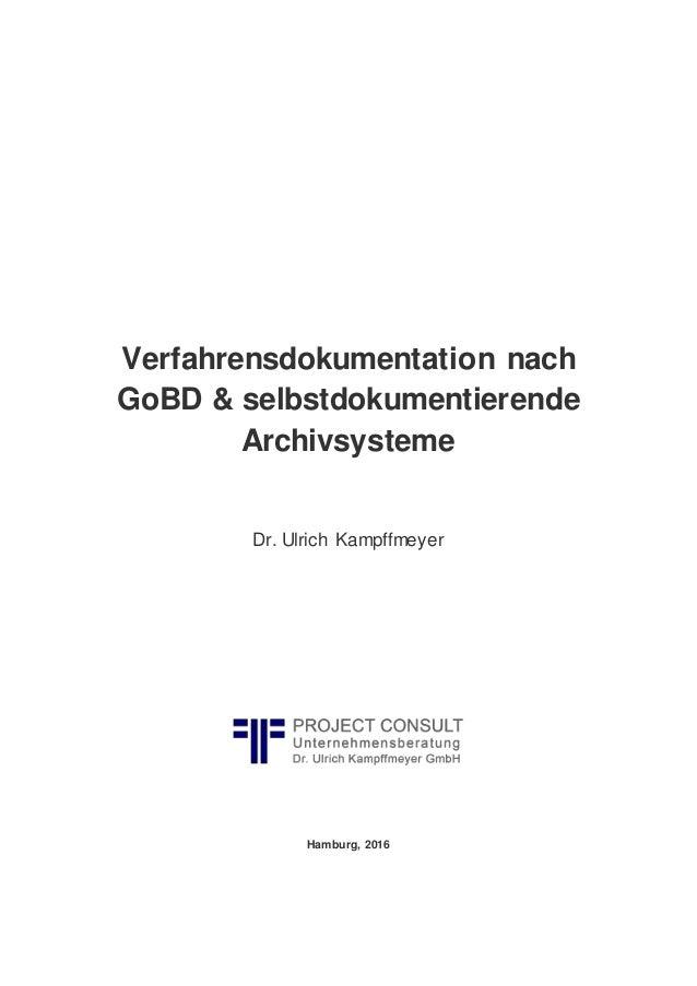 Verfahrensdokumentation nach GoBD & selbstdokumentierende Archivsysteme Dr. Ulrich Kampffmeyer Hamburg, 2016