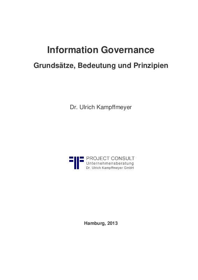 Information Governance Grundsätze, Bedeutung und Prinzipien Dr. Ulrich Kampffmeyer Hamburg, 2013