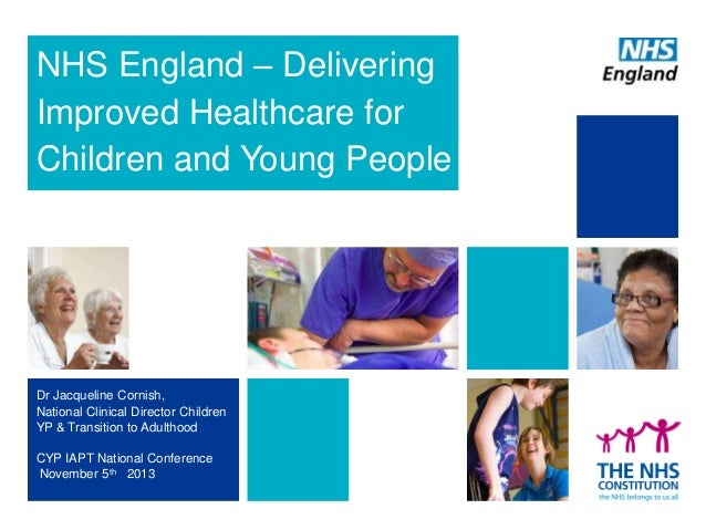 NHS England – Delivering Improved Healthcare for Children and Young People  Dr Jacqueline Cornish, National Clinical Direc...