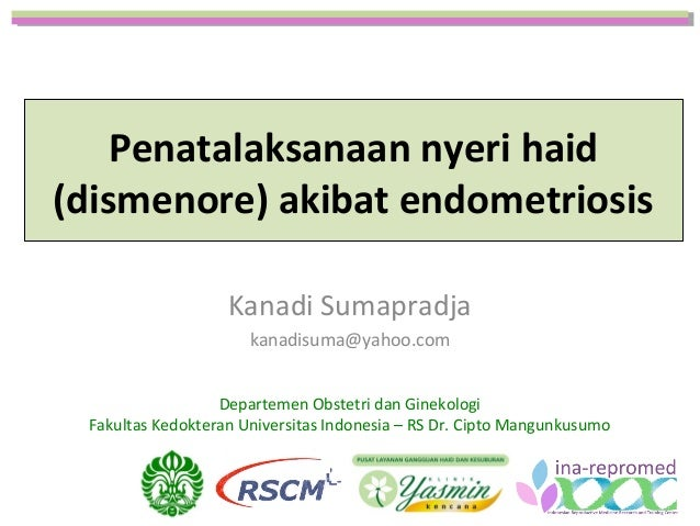 Penatalaksanaan nyeri haid (dismenore) akibat endometriosis Kanadi Sumapradja kanadisuma@yahoo.com Departemen Obstetri dan...