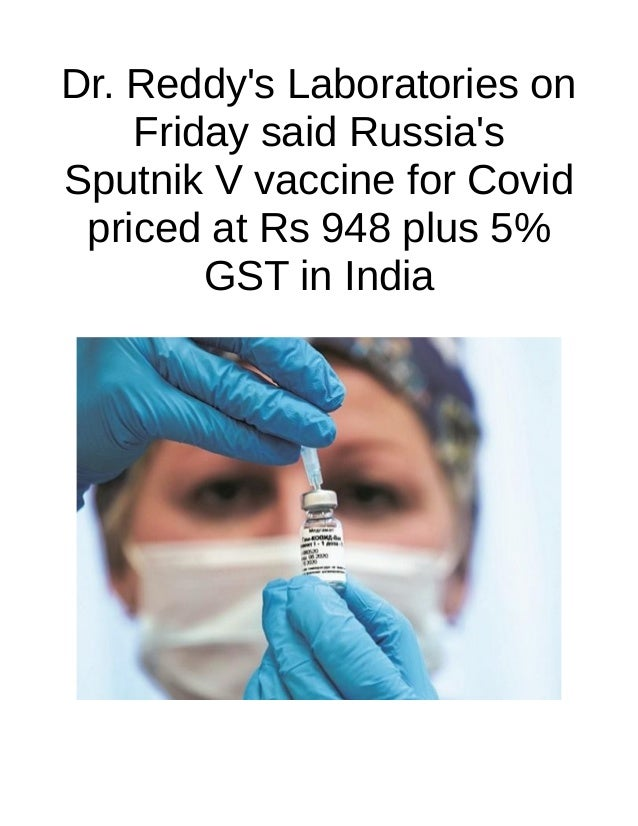 Dr. Reddy's Laboratories on Friday said Russia's Sputnik V vaccine for Covid priced at Rs 948 plus 5% GST in India