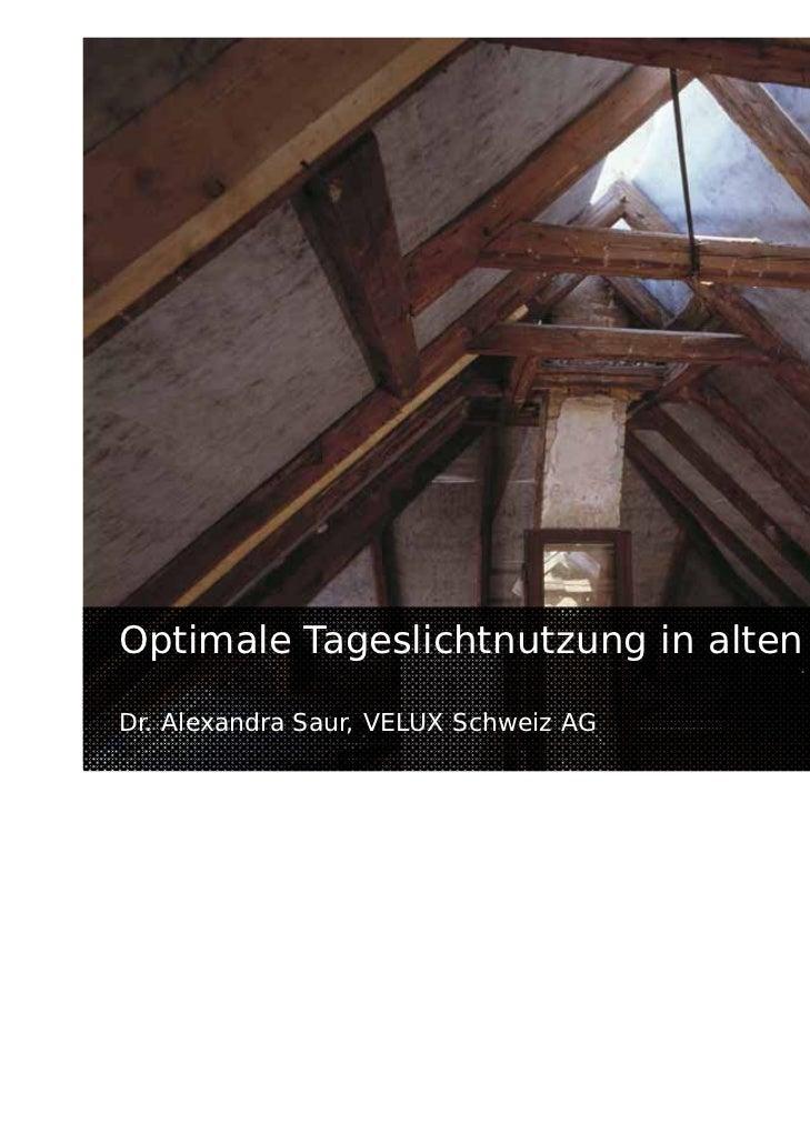 Optimale Tageslichtnutzung in alten GebäudenDr. Alexandra Saur, VELUX Schweiz AG