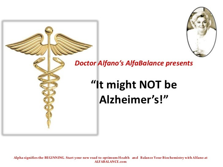"Doctor Alfano's AlfaBalance presents ""It might NOT be Alzheimer's!""<br />Alpha signifies the BEGINNING. Start your new roa..."