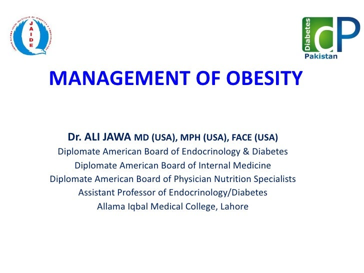 MANAGEMENT OF OBESITY Dr. ALI JAWA  MD (USA), MPH (USA), FACE (USA) Diplomate American Board of Endocrinology & Diabetes D...