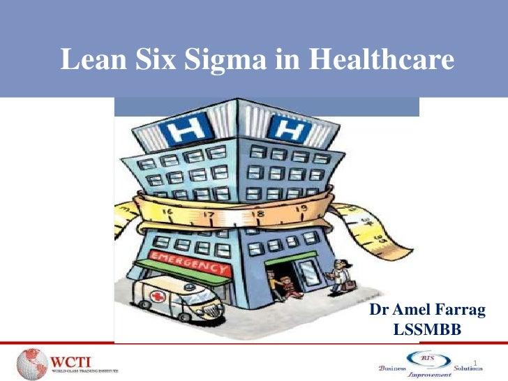 Lean Six Sigma in Healthcare                     Dr Amel Farrag                        LSSMBB                             ...