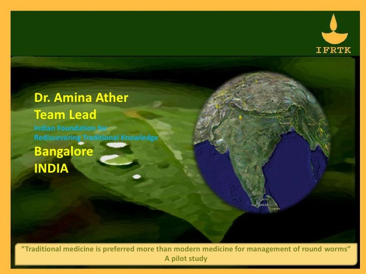 Dr. AminaAtherTeam Lead Indian Foundation forRediscovering Traditional Knowledge BangaloreINDIA <br />