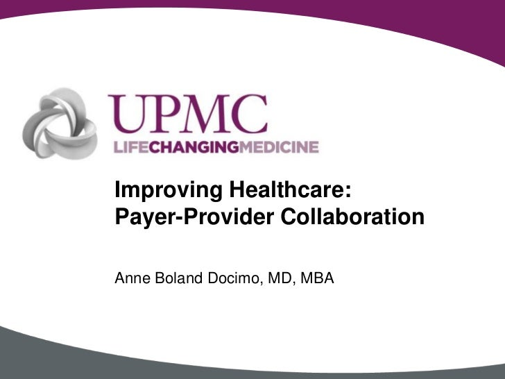 Improving Healthcare: Payer-Provider Collaboration<br />Anne Boland Docimo, MD, MBA <br />