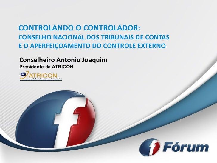 CONTROLANDO O CONTROLADOR:CONSELHO NACIONAL DOS TRIBUNAIS DE CONTASE O APERFEIÇOAMENTO DO CONTROLE EXTERNOConselheiro Anto...