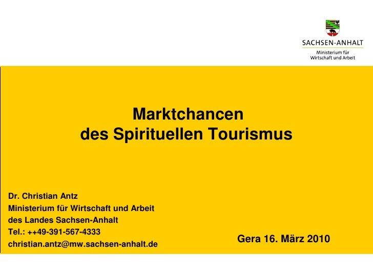 Marktchancen                  des Spirituellen Tourismus   Dr. Christian Antz Ministerium für Wirtschaft und Arbeit des La...