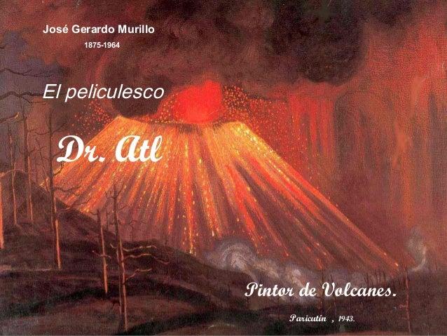 José Gerardo Murillo 1875-1964 Dr. Atl Pintor de Volcanes. El peliculesco Paricutín , 1943.
