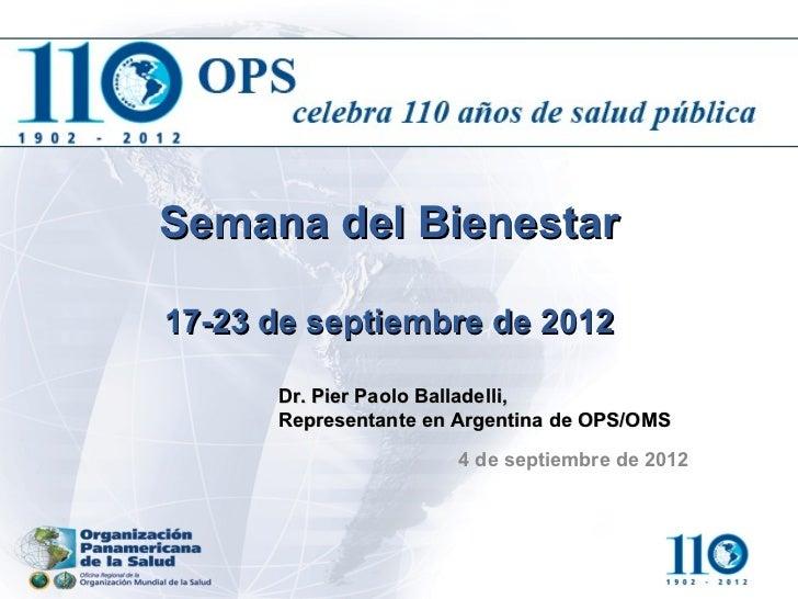 Semana del Bienestar17-23 de septiembre de 2012      Dr. Pier Paolo Balladelli,      Representante en Argentina de OPS/OMS...