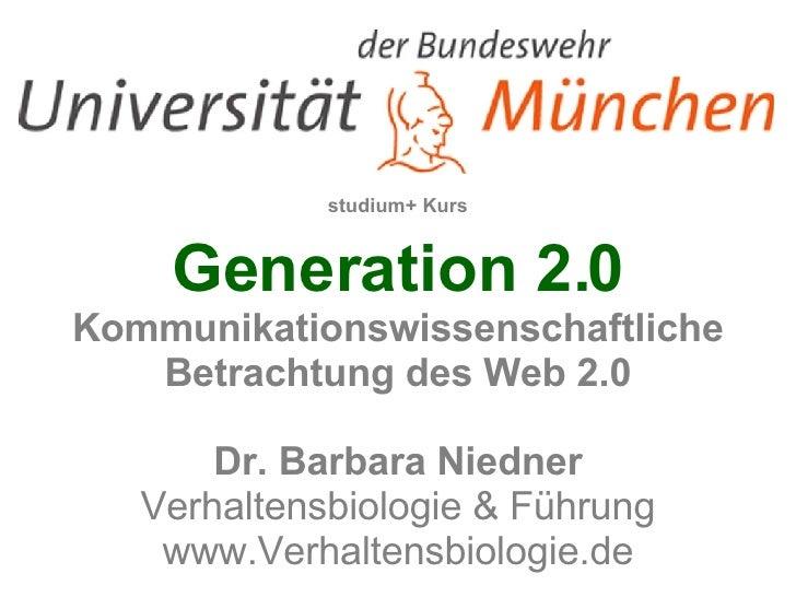 studium+ Kurs Generation 2.0  Kommunikationswissenschaftliche Betrachtung des Web 2.0   Dr. Barbara Niedner Verhaltensbiol...