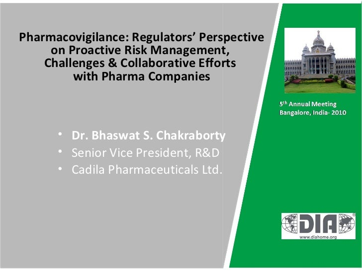 Pharmacovigilance: Regulators' Perspective     on Proactive Risk Management,    Challenges & Collaborative Efforts        ...