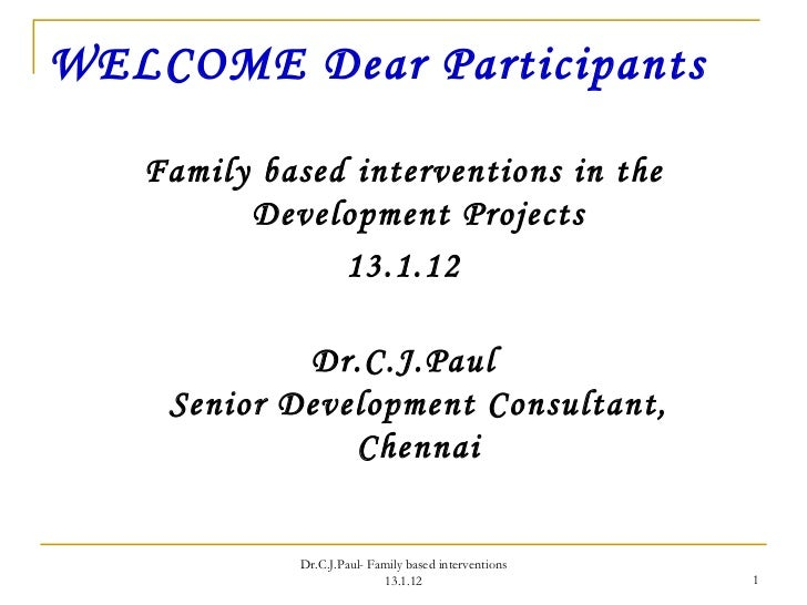 WELCOME Dear Participants <ul><li>Family based interventions in the Development Projects </li></ul><ul><li>13.1.12   </li>...