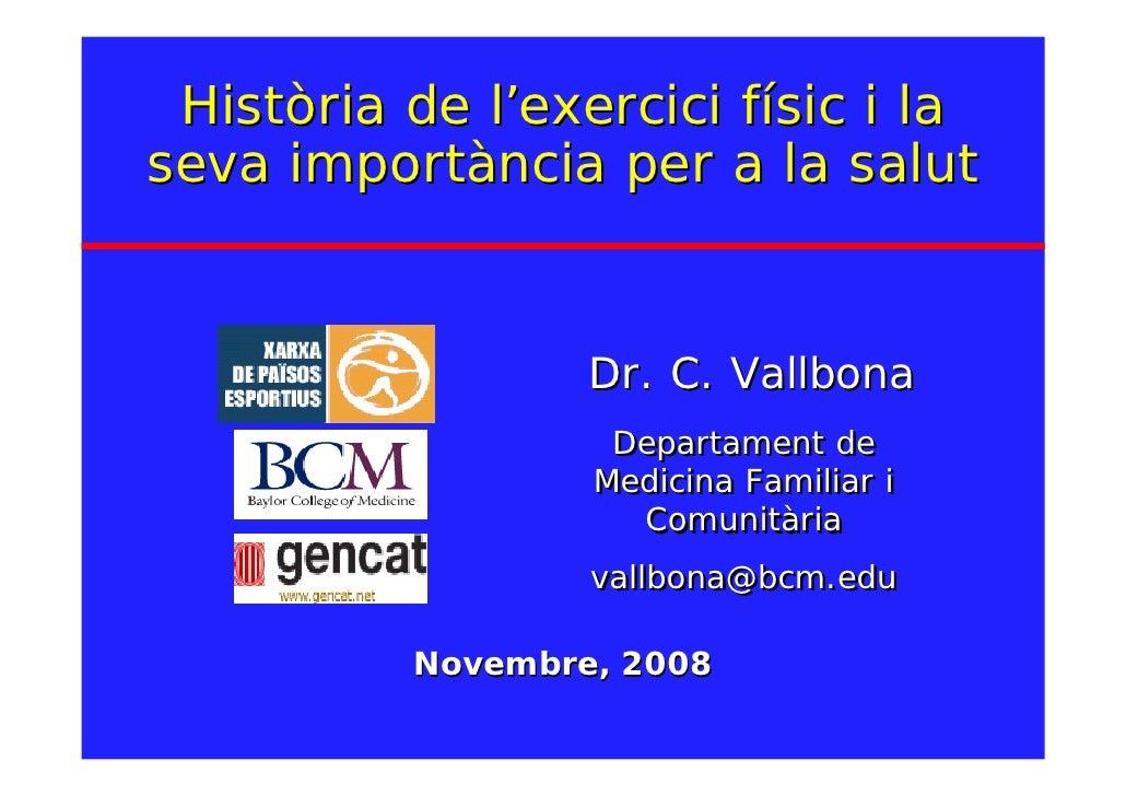 Història de l'exercici físic i la seva importància per a la salut                     Dr. C. Vallbona                    D...