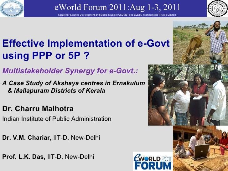 Effective Implementation of e-Govt using PPP or 5P ? Multistakeholder Synergy for e-Govt.:   A Case Study of Akshaya centr...