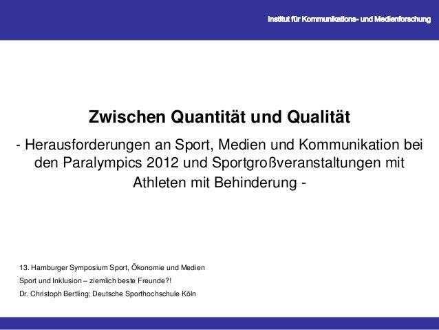 Zwischen Quantität und Qualität- Herausforderungen an Sport, Medien und Kommunikation beiden Paralympics 2012 und Sportgro...