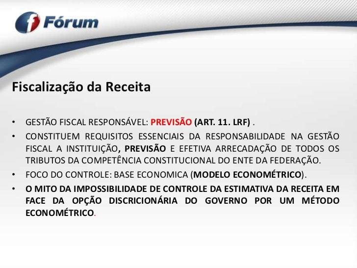 Fiscalização da Receita• GESTÃO FISCAL RESPONSÁVEL: PREVISÃO (ART. 11. LRF) .• CONSTITUEM REQUISITOS ESSENCIAIS DA RESPONS...