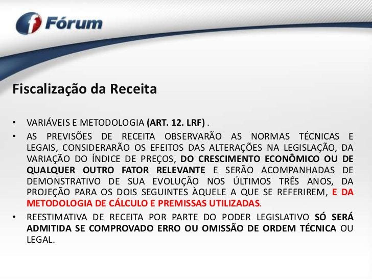Fiscalização da Receita• VARIÁVEIS E METODOLOGIA (ART. 12. LRF) .• AS PREVISÕES DE RECEITA OBSERVARÃO AS NORMAS TÉCNICAS E...