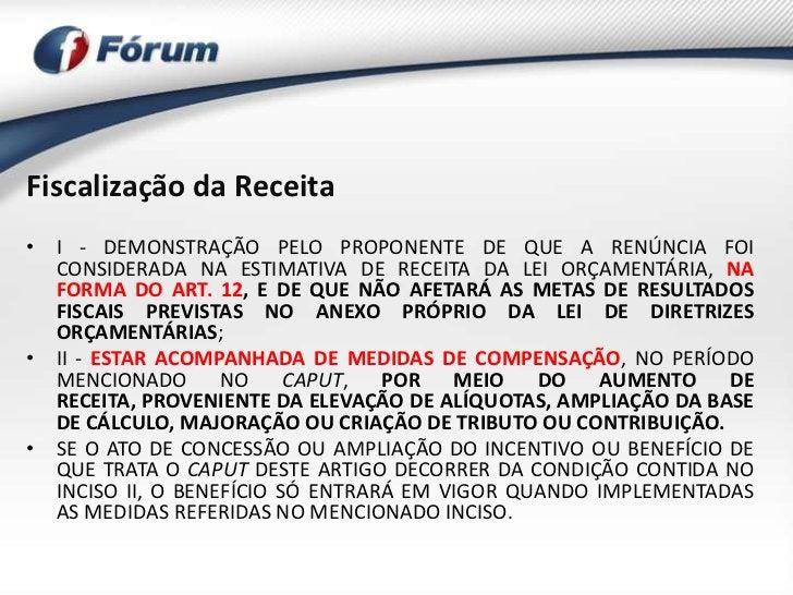 Fiscalização da Receita• I - DEMONSTRAÇÃO PELO PROPONENTE DE QUE A RENÚNCIA FOI  CONSIDERADA NA ESTIMATIVA DE RECEITA DA L...