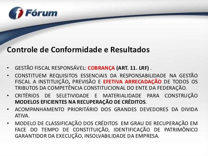 Controle de Conformidade e Resultados• GESTÃO FISCAL RESPONSÁVEL: COBRANÇA (ART. 11. LRF) .• CONSTITUEM REQUISITOS ESSENCI...