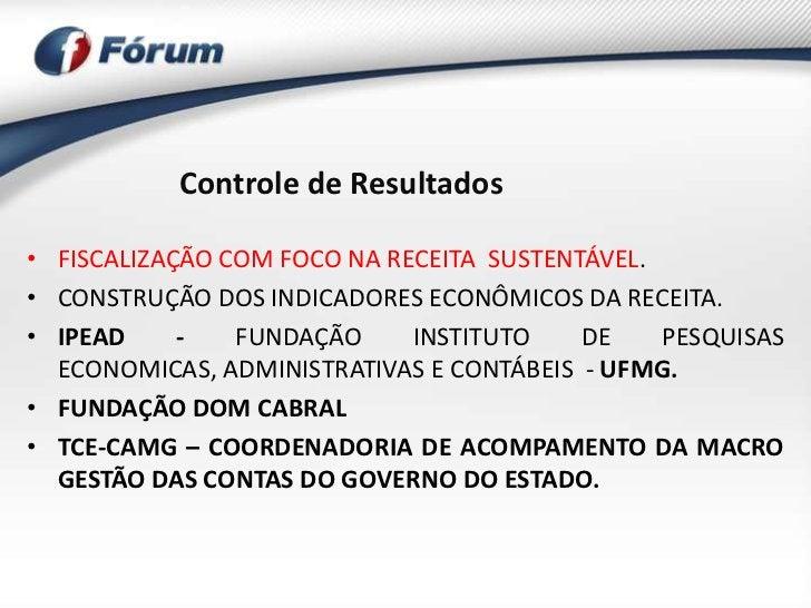 Controle de Resultados• FISCALIZAÇÃO COM FOCO NA RECEITA SUSTENTÁVEL.• CONSTRUÇÃO DOS INDICADORES ECONÔMICOS DA RECEITA.• ...