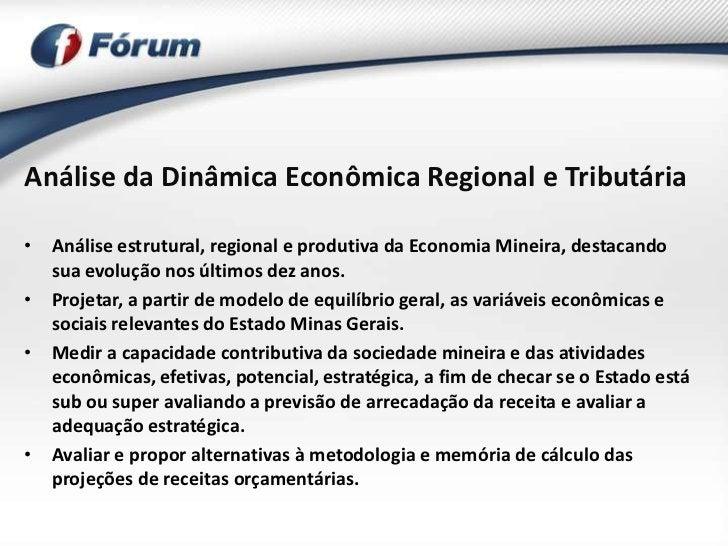 Análise da Dinâmica Econômica Regional e Tributária• Análise estrutural, regional e produtiva da Economia Mineira, destaca...