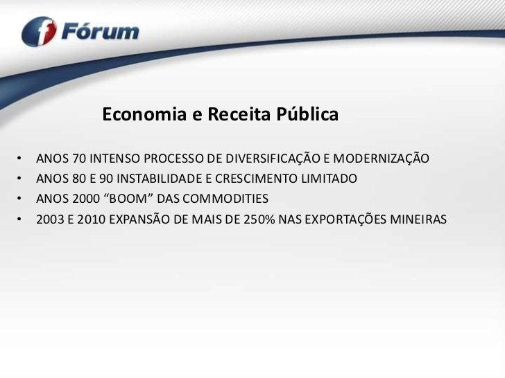 Economia e Receita Pública•   ANOS 70 INTENSO PROCESSO DE DIVERSIFICAÇÃO E MODERNIZAÇÃO•   ANOS 80 E 90 INSTABILIDADE E CR...