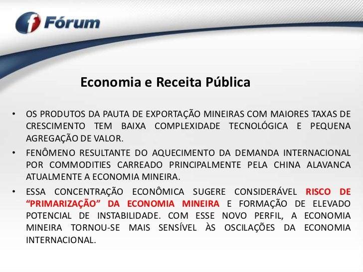 Economia e Receita Pública• OS PRODUTOS DA PAUTA DE EXPORTAÇÃO MINEIRAS COM MAIORES TAXAS DE  CRESCIMENTO TEM BAIXA COMPLE...