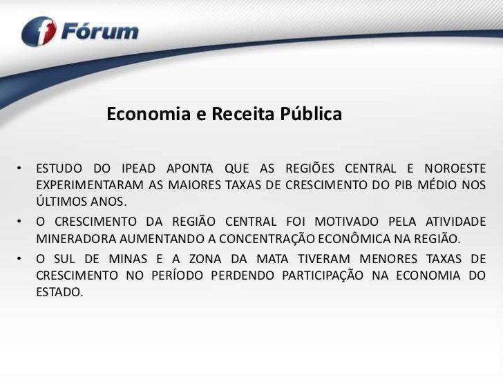 Economia e Receita Pública• ESTUDO DO IPEAD APONTA QUE AS REGIÕES CENTRAL E NOROESTE  EXPERIMENTARAM AS MAIORES TAXAS DE C...