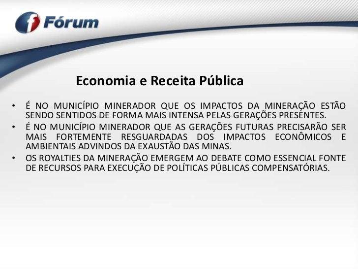 Economia e Receita Pública• É NO MUNICÍPIO MINERADOR QUE OS IMPACTOS DA MINERAÇÃO ESTÃO  SENDO SENTIDOS DE FORMA MAIS INTE...