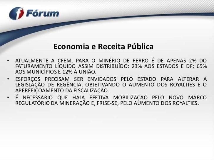 Economia e Receita Pública• ATUALMENTE A CFEM, PARA O MINÉRIO DE FERRO É DE APENAS 2% DO  FATURAMENTO LÍQUIDO ASSIM DISTRI...