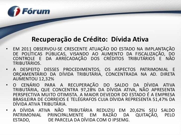 Recuperação de Crédito: Dívida Ativa• EM 2011 OBSERVOU-SE CRESCENTE ATUAÇÃO DO ESTADO NA IMPLANTAÇÃO  DE POLÍTICAS PÚBLICA...