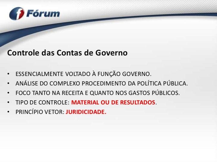 Controle das Contas de Governo•   ESSENCIALMENTE VOLTADO À FUNÇÃO GOVERNO.•   ANÁLISE DO COMPLEXO PROCEDIMENTO DA POLÍTICA...